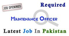 Maintenance Officer Job In karachi Pakistan,Latest Maintenance Officer in karachi Pakistan