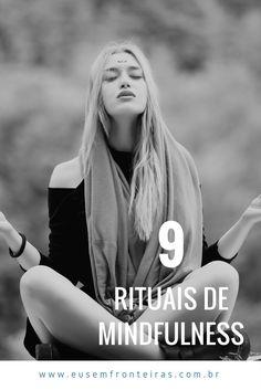 Como aplicar o mindfulness na sua vida? Conheça 9 rituais que vão te ajudar. #mindfulness #rituais #autoconhecimento #energia #equilibrio