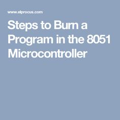 Steps to Burn a Program in the 8051 Microcontroller