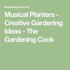 Musical Planters - Creative Gardening Ideas - The Gardening Cook