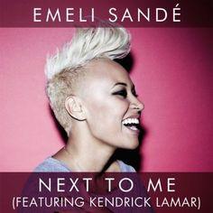 Next To Me by Emeli Sande ft. Kendrick Lamar