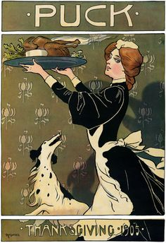 Thanksgiving Dinner: 1905. A woman dressed as a domestic servant carries a large platter with a roast turkey while a dog looks on eagerly. From the 1905 cover of Puck magazine.
