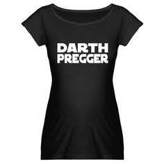 Darth Pregger Maternity Dark T-Shirt... I soooo want! Thanks for showing me Leslie!!