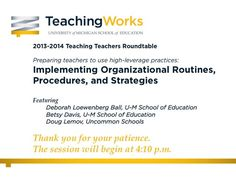 A video with Doug Lemov, Deborah Loewenberg Ball, and her fantastic colleagues at the University of Michigan's TeachingWorks. Hear how they teach novice teachers to implement organizational routines, procedures, and strategies to support a learning environment.
