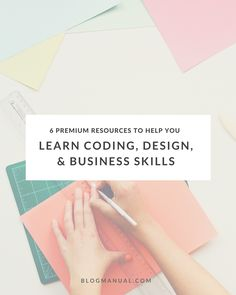 6 Premium Resources to Help You Learn Coding, Design & Business Skills - The Blog Manual