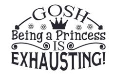 Gosh - Being a Princess is Exhausting! SVG Cut file by Creative Fabrica Crafts - Creative Fabrica