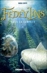 Message in the Bottle: Fedeylins, T.3 Sous la surface – Nadia Coste