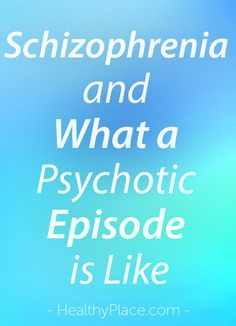 """""""People may want t to know what a psychotic episode is like in schizophrenia, schizoaffective disorder. You may be surprised to learn how innocent they are."""" www.HealthyPlace.com"""