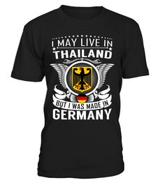I May Live in Thailand But I Was Made in Germany #Germany