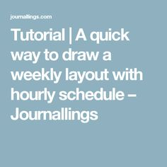 Tutorial | A quick way to draw a weekly layout with hourly schedule – Journallings