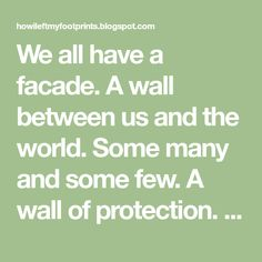 We all have a facade. A wall between us and the world. Some many and some few. A wall of protection. Protection from what you migh...