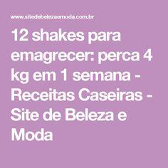 12 shakes para emagrecer: perca 4 kg em 1 semana - Receitas Caseiras - Site de Beleza e Moda