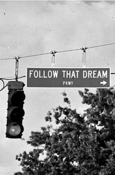 I want to follow my dreams and have a job that I love daily