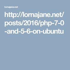 http://lornajane.net/posts/2016/php-7-0-and-5-6-on-ubuntu