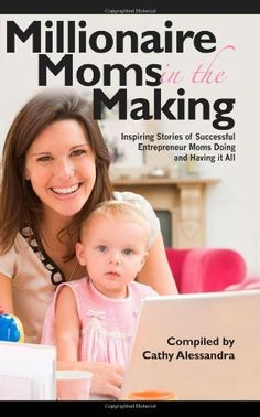 (Contributing Author) to Millionaire Moms in the Making: Inspiring Stories of Successful Entrepreneur Moms Doing and Having It All by National Association of Entrepreneur Moms, http://www.amazon.com/dp/1456507818/ref=cm_sw_r_pi_dp_PR7Fpb0KN7EZ1