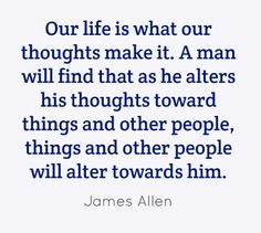 Our life is what our thoughts make it. A man...