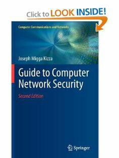 Guide to Computer Network Security (Computer Communications and Networks) by Joseph Migga Kizza. $58.13. Publication: January 3, 2013. 545 pages. Author: Joseph Migga Kizza. Publisher: Springer; 2nd ed. 2013 edition (January 3, 2013). Edition - 2nd ed. 2013 Computer Technology, Computer Science, Computer Network Security, Information Theory, It Network, Cloud Computing, Open Book, Investing, Author