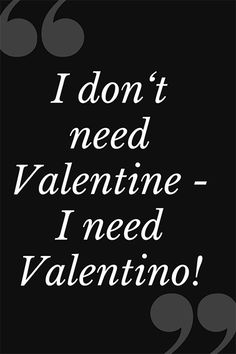 I don´t need Valentine, I need Valentino! Valentino, Inspiration, Quotes, Potpourri, Valentine Gift For Him, Gift For Boyfriend, Child Development, Family Life, Good Mood