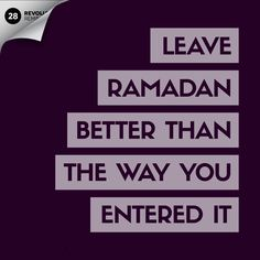 Let the end of this month be the start of a new journey towards attaining the Pleasure of Allah.