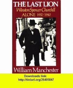 The Last Lion Alone 1932-1940 William Manchester ,   ,  , ASIN: B000NTDE9C , tutorials , pdf , ebook , torrent , downloads , rapidshare , filesonic , hotfile , megaupload , fileserve