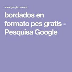 bordados en formato pes gratis - Pesquisa Google