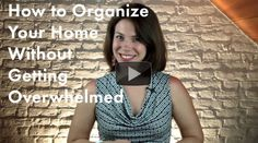 {Organizing Video} How to Organize Without Getting Overwhelmed #organize #clutter #declutter #simplify #move #moving #tips #organization