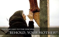 """""""Behold, your mother... """""""