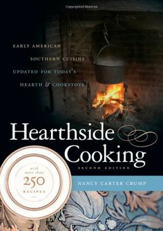 Hearthside Cooking: Early American Southern Cuisine Updated for Today's Hearth and Cookstove: Nancy Carter Crump, Sandra Oliver