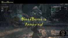 Bloodborne is Annoying!