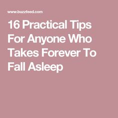 16 Practical Tips For Anyone Who Takes Forever To Fall Asleep