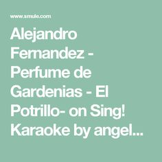 Alejandro Fernandez - Perfume de Gardenias - El Potrillo- on Sing! Karaoke by angelNegrete10 and Mariamore1970   Smule