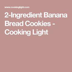 2-Ingredient Banana Bread Cookies - Cooking Light