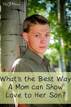Before he left home for college, I asked him: What's the Best Way for a Mom to Show Love to Her Son? His answer rather surprised me.