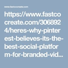 https://www.fastcocreate.com/3068924/heres-why-pinterest-believes-its-the-best-social-platform-for-branded-video