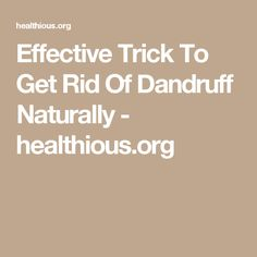 Effective Trick To Get Rid Of Dandruff Naturally - healthious.org