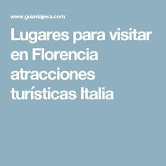 Lugares para visitar en Florencia atracciones turísticas Italia