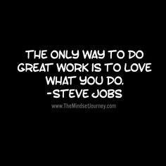 The only way to do great work is to love what you do. -Steve Jobs #tmj #themindsetjourney #stevejobs #lovework #encourage #happy #inspire