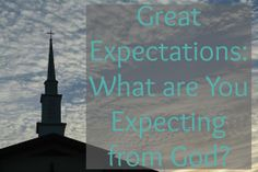Great Expectations: What Are You Expecting from God?