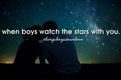 when boys watch the stars with you.