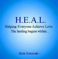 H.E.A.L. - Helping Everyone Achieve Love - The healing begins within...