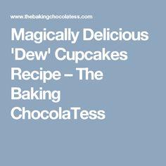 Magically Delicious 'Dew' Cupcakes Recipe – The Baking ChocolaTess