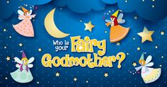 Need some magic in your life? Find out who should be your fairy godmother!