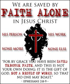 """We are saved by FAITH ALONE in Jesus Christ..."""
