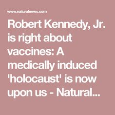Robert Kennedy, Jr. is right about vaccines: A medically induced 'holocaust' is now upon us - NaturalNews.com