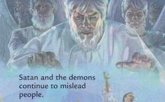 Satan and the demons continue to mislead people.