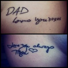 """Story of this tattoo : I got these a couple months ago for my parents who passed away when I was in high school. Its exact copies of their handwriting from birthday cards. I absolutely love them."""