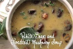 White Bean & Roasted Mushroom Soup