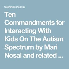 Ten Commandments for Interacting With Kids On The Autism Spectrum by Mari Nosal and related Commandments!!! | Technewszone.com-Tech News-& Autism!