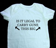 Funny is it legal to carry guns this big baby onesie