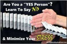 Find out what kind of people always say YES, the problems associated with it and why you must learn to say NO in order to live a free life with less stress!